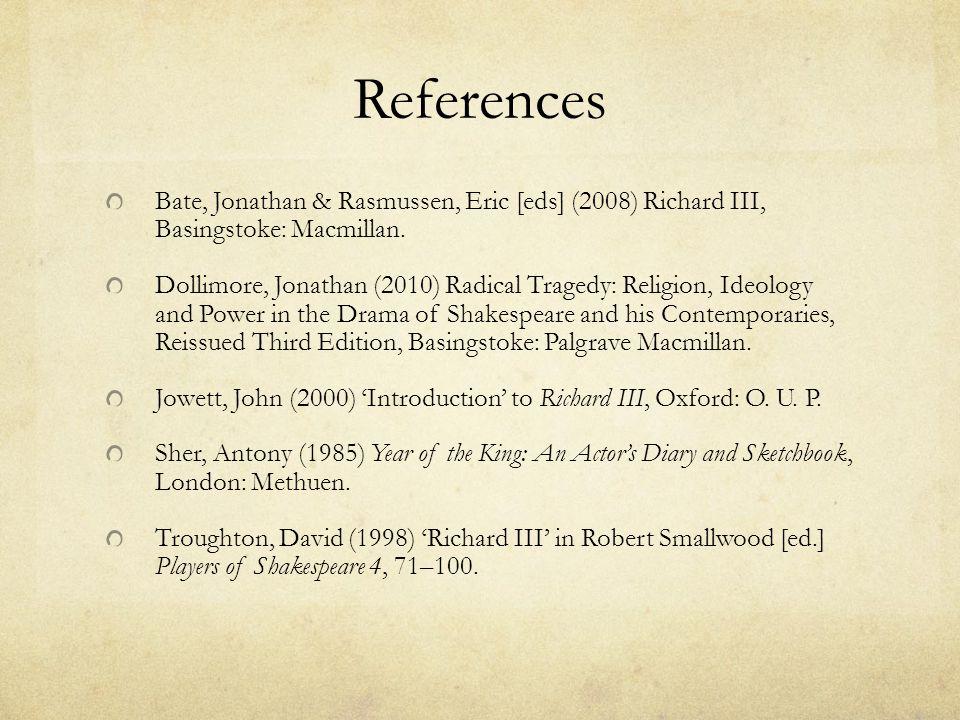 References Bate, Jonathan & Rasmussen, Eric [eds] (2008) Richard III, Basingstoke: Macmillan.